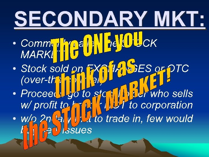 SECONDARY MKT: • Commonly called the STOCK MARKET • Stock sold on EXCHANGES or