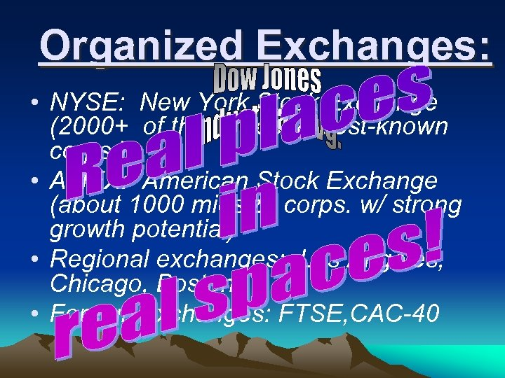 Organized Exchanges: • NYSE: New York Stock Exchange (2000+ of the largest & best-known