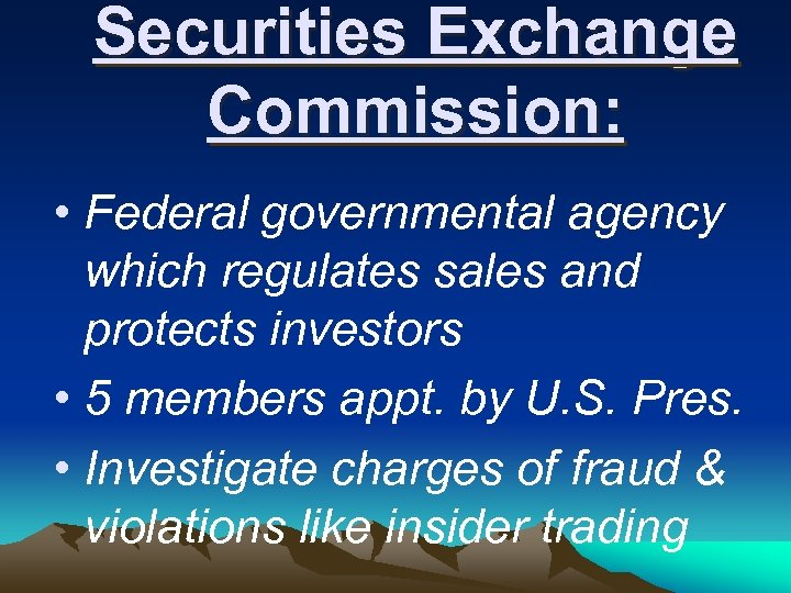 Securities Exchange Commission: • Federal governmental agency which regulates sales and protects investors •