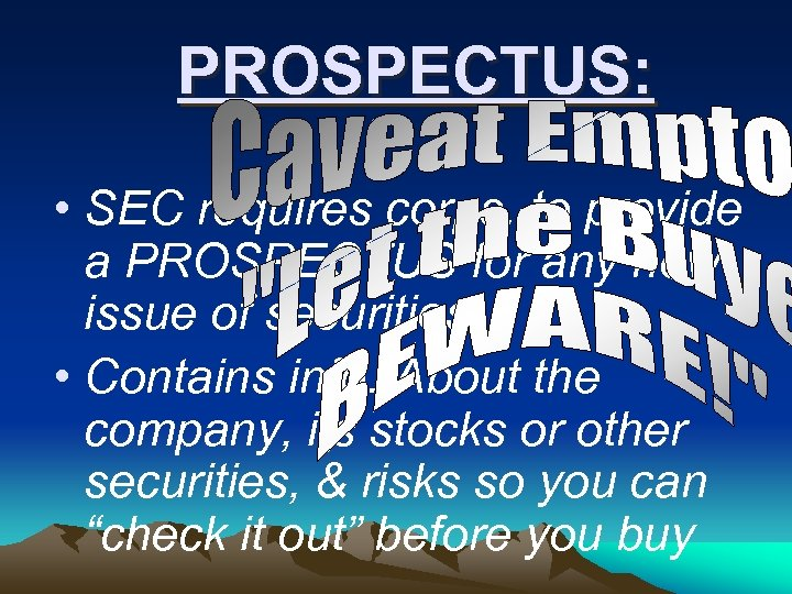 PROSPECTUS: • SEC requires corps. to provide a PROSPECTUS for any new issue of