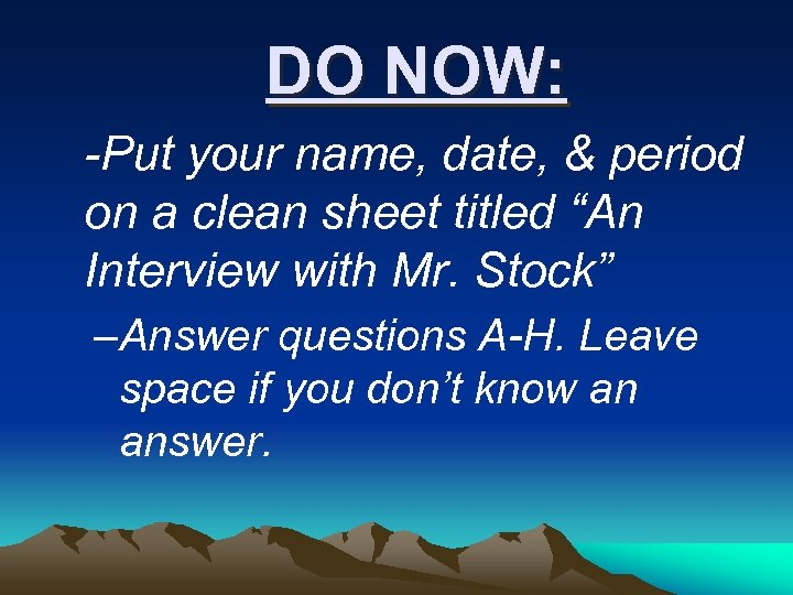 "DO NOW: -Put your name, date, & period on a clean sheet titled ""An"