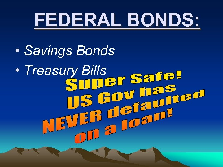 FEDERAL BONDS: • Savings Bonds • Treasury Bills
