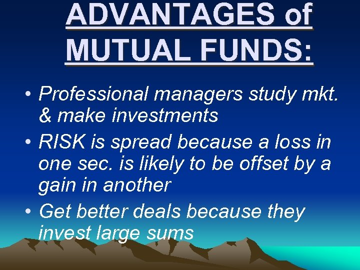 ADVANTAGES of MUTUAL FUNDS: • Professional managers study mkt. & make investments • RISK