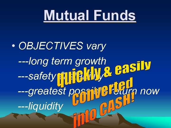 Mutual Funds • OBJECTIVES vary ---long term growth ---safety & stability ---greatest possible return