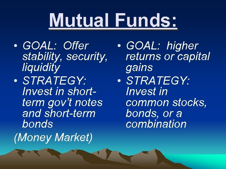Mutual Funds: • GOAL: Offer • GOAL: higher stability, security, returns or capital liquidity