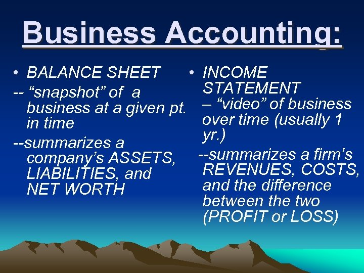 "Business Accounting: • BALANCE SHEET • INCOME STATEMENT -- ""snapshot"" of a business at"