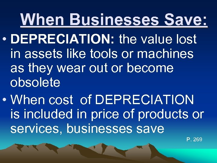 When Businesses Save: • DEPRECIATION: the value lost in assets like tools or machines