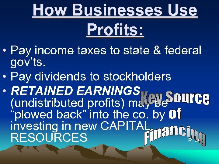 How Businesses Use Profits: • Pay income taxes to state & federal gov'ts. •