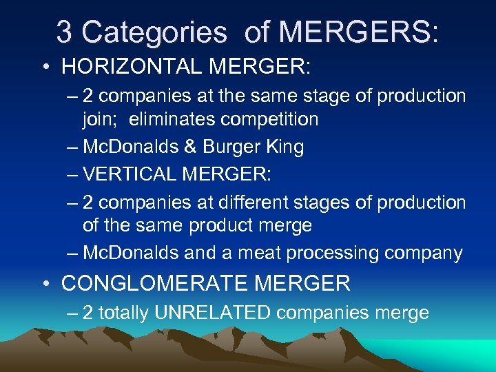 3 Categories of MERGERS: • HORIZONTAL MERGER: – 2 companies at the same stage