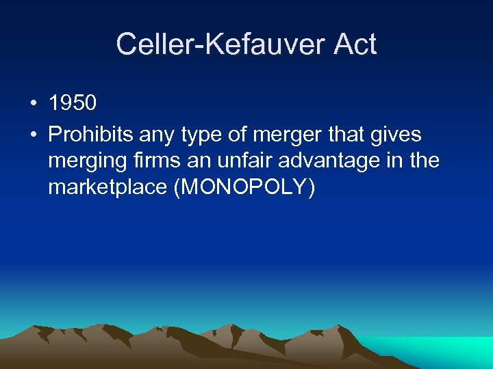 Celler-Kefauver Act • 1950 • Prohibits any type of merger that gives merging firms
