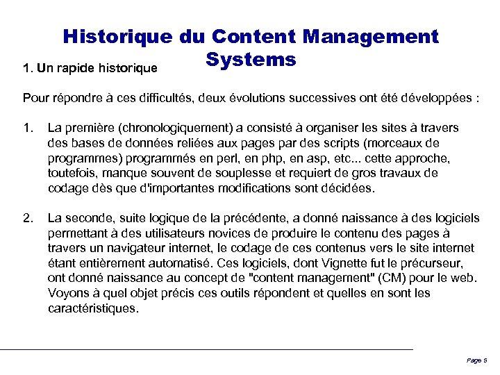 Historique du Content Management Systems 1. Un rapide historique Pour répondre à ces difficultés,