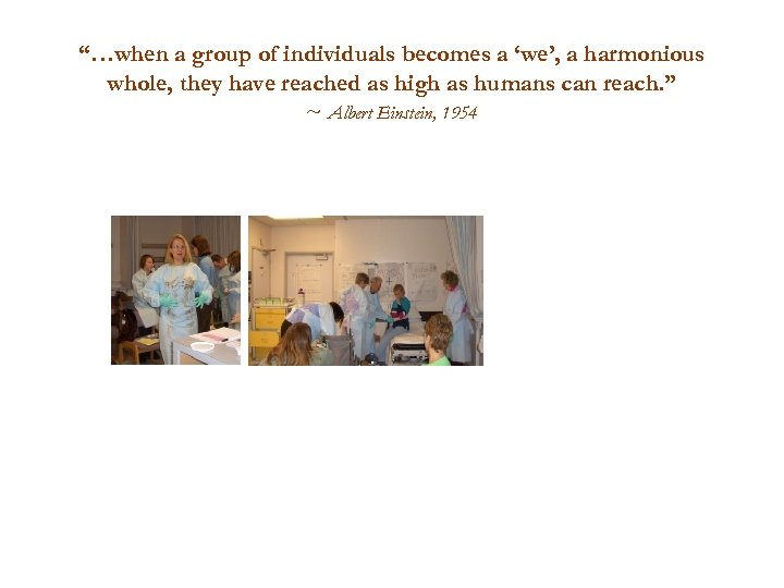 """…when a group of individuals becomes a 'we', a harmonious whole, they have reached"