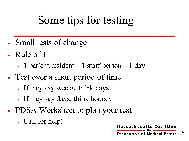 Some tips for testing § § Small tests of change Rule of 1 §