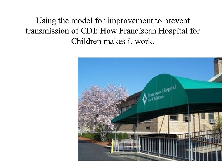 Using the model for improvement to prevent transmission of CDI: How Franciscan Hospital for