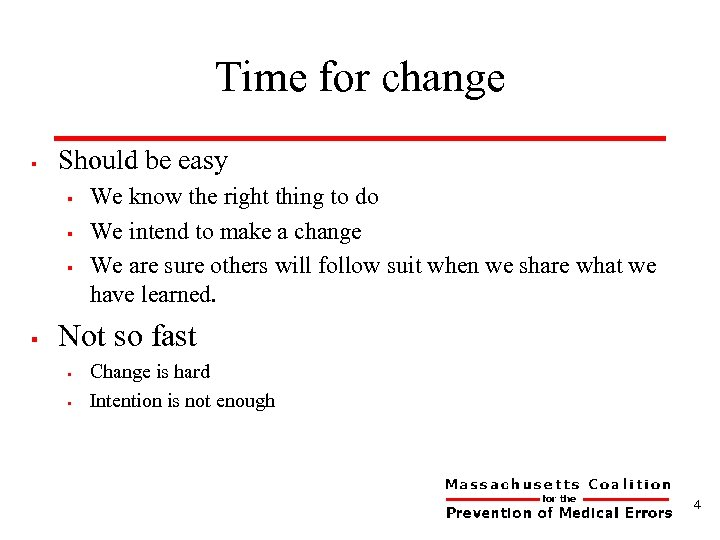 Time for change § Should be easy § § We know the right thing