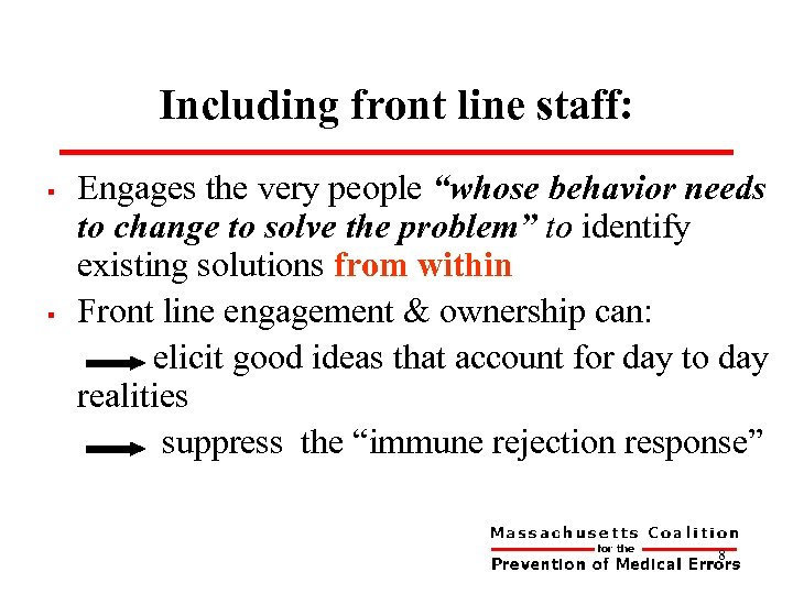 "Including front line staff: § § Engages the very people ""whose behavior needs to"