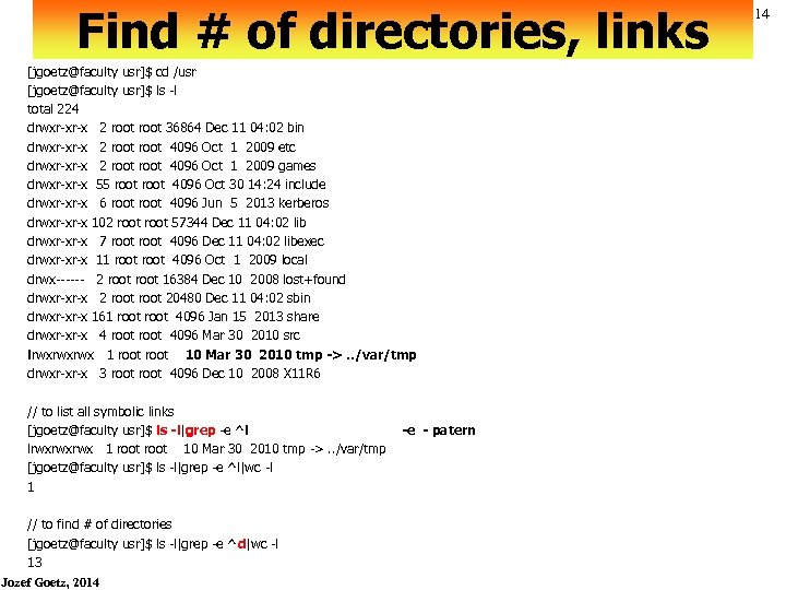 Find # of directories, links [jgoetz@faculty usr]$ cd /usr [jgoetz@faculty usr]$ ls -l total
