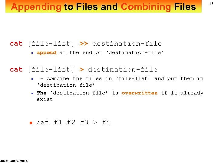 Appending to Files and Combining Files cat [file-list] >> destination-file n append at the