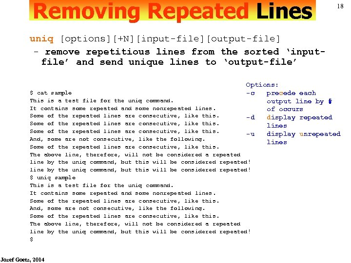 Removing Repeated Lines 18 uniq [options][+N][input-file][output-file] - remove repetitious lines from the sorted 'inputfile'