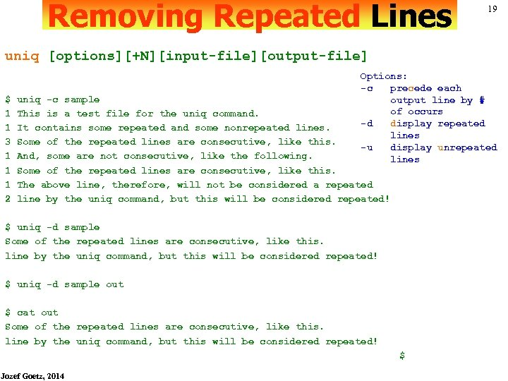 Removing Repeated Lines 19 uniq [options][+N][input-file][output-file] $ 1 1 3 1 1 1 2