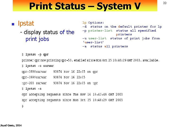 Print Status – System V n lpstat - display status of the print jobs