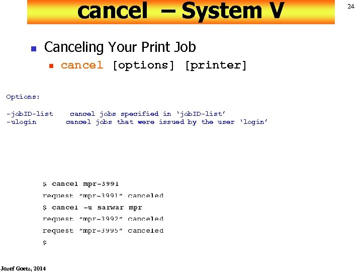 cancel – System V n Canceling Your Print Job n cancel [options] [printer] Options: