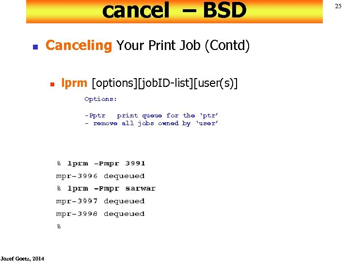 cancel – BSD n Canceling Your Print Job (Contd) n lprm [options][job. ID-list][user(s)] Options: