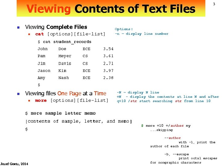 Viewing Contents of Text Files n Viewing Complete Files n n cat [options][file-list] Viewing