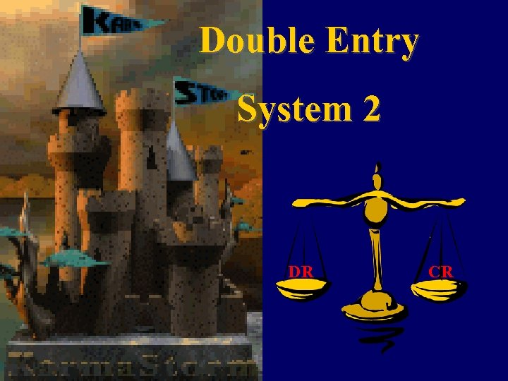 Double Entry System 2 DR CR