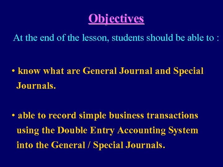 Objectives At the end of the lesson, students should be able to : •