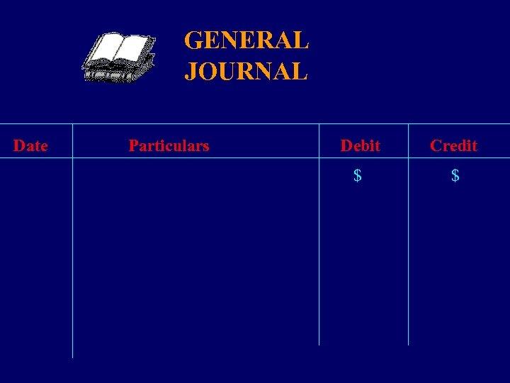 GENERAL JOURNAL Date Particulars Debit Credit $ $