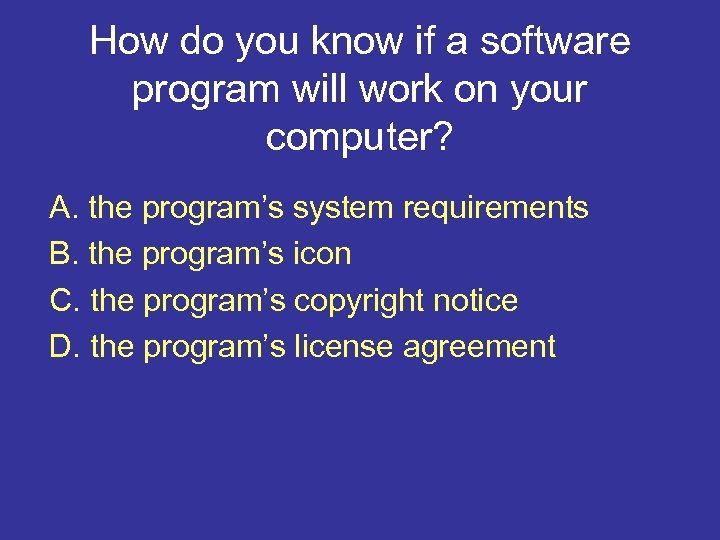 How do you know if a software program will work on your computer? A.