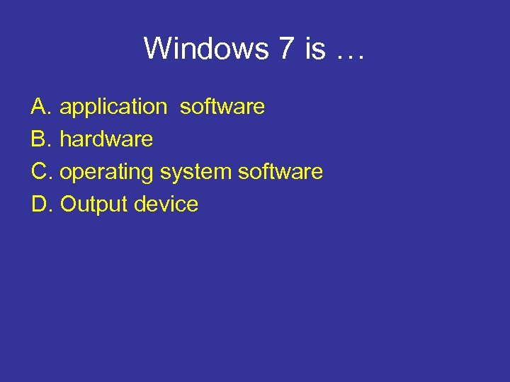 Windows 7 is … A. application software B. hardware C. operating system software D.