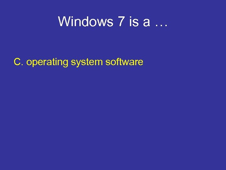 Windows 7 is a … C. operating system software