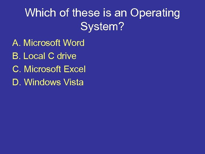 Which of these is an Operating System? A. Microsoft Word B. Local C drive