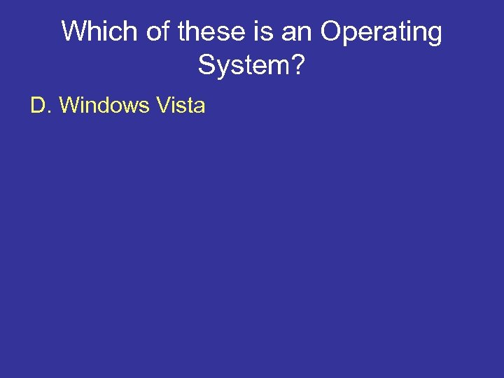 Which of these is an Operating System? D. Windows Vista