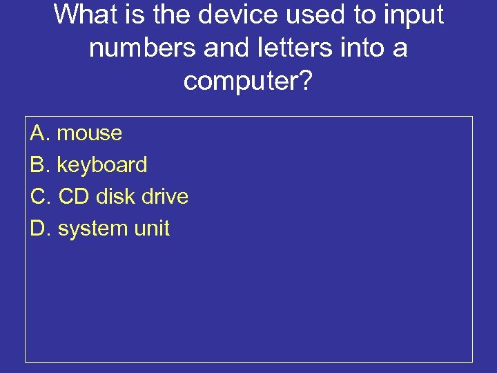 What is the device used to input numbers and letters into a computer? A.