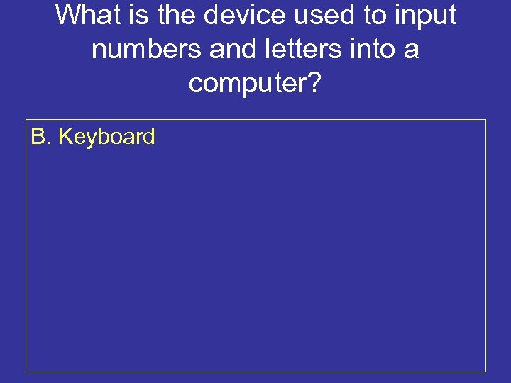 What is the device used to input numbers and letters into a computer? B.