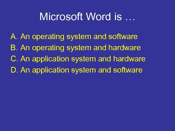 Microsoft Word is … A. An operating system and software B. An operating system