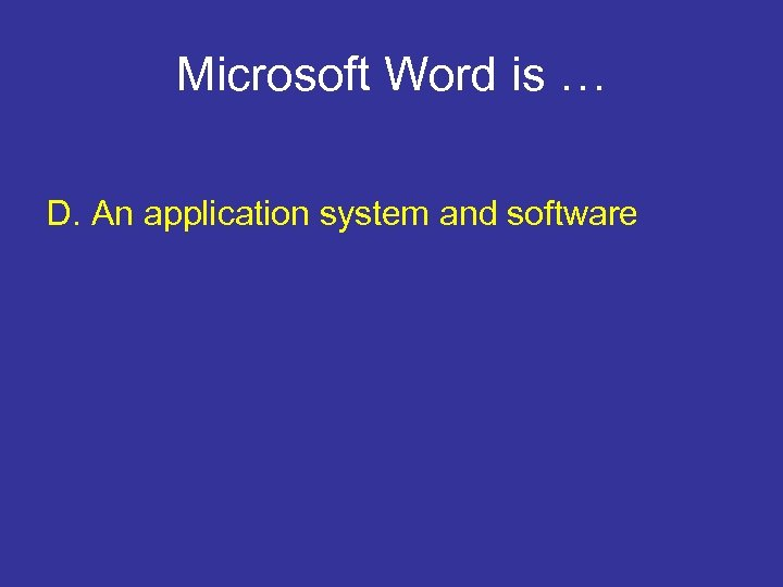 Microsoft Word is … D. An application system and software