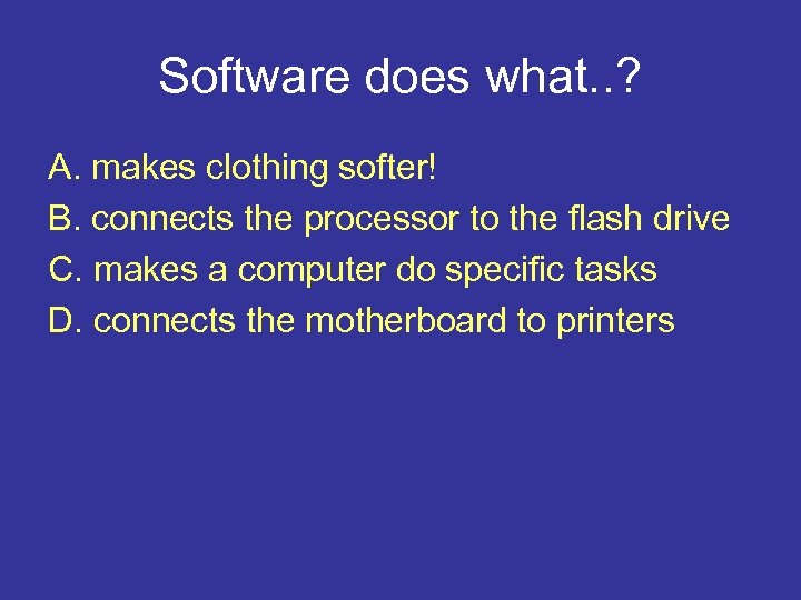 Software does what. . ? A. makes clothing softer! B. connects the processor to