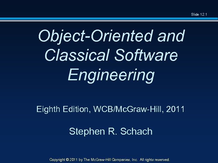 Slide 12. 1 Object-Oriented and Classical Software Engineering Eighth Edition, WCB/Mc. Graw-Hill, 2011 Stephen