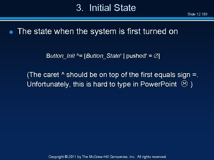 3. Initial State l Slide 12. 108 The state when the system is first