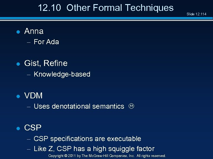 12. 10 Other Formal Techniques l Anna – For Ada l Gist, Refine –