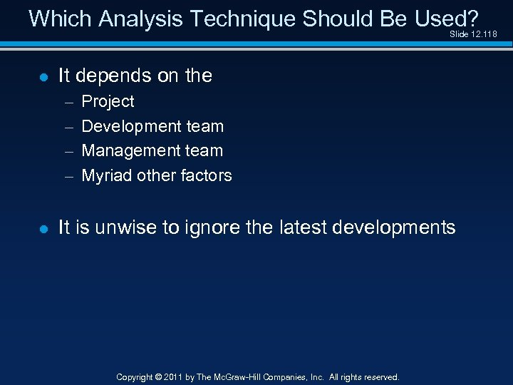 Which Analysis Technique Should Be Used? Slide 12. 118 l It depends on the