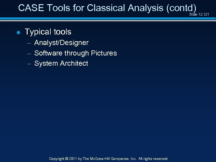 CASE Tools for Classical Analysis (contd) Slide 12. 121 l Typical tools – Analyst/Designer
