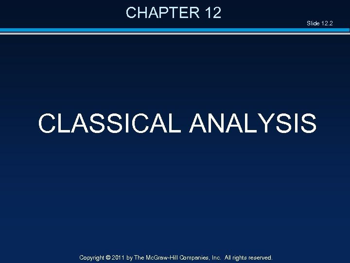 CHAPTER 12 Slide 12. 2 CLASSICAL ANALYSIS Copyright © 2011 by The Mc. Graw-Hill