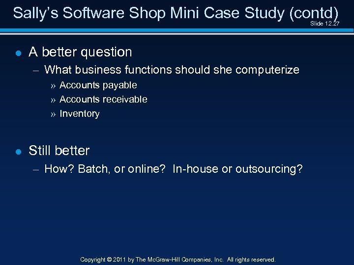 Sally's Software Shop Mini Case Study (contd) Slide 12. 27 l A better question