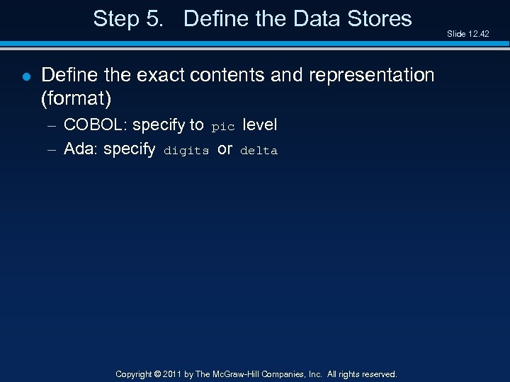 Step 5. Define the Data Stores l Define the exact contents and representation (format)