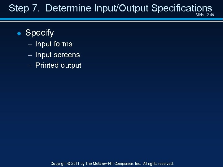 Step 7. Determine Input/Output Specifications Slide 12. 45 l Specify – Input forms –